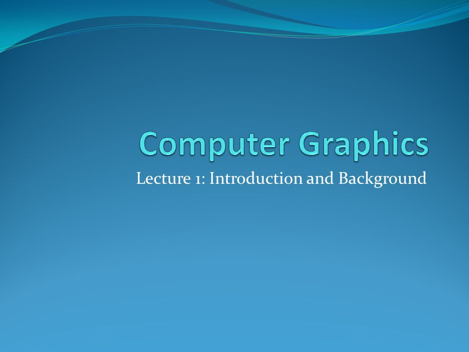 Lecture 1: Introduction and Background