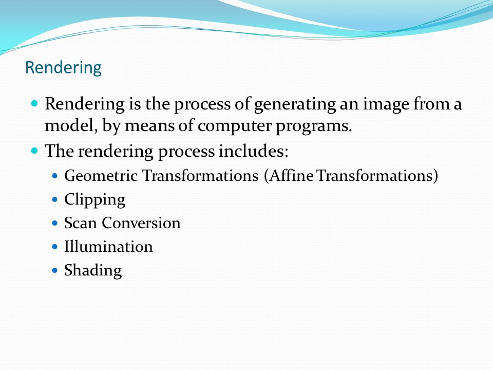 Rendering Rendering is the process of generating an image from a model, by means of computer programs.