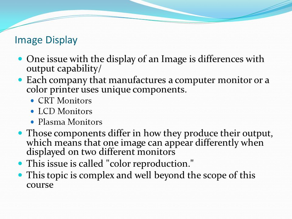 Image Display One issue with the display of an Image is differences with output capability/