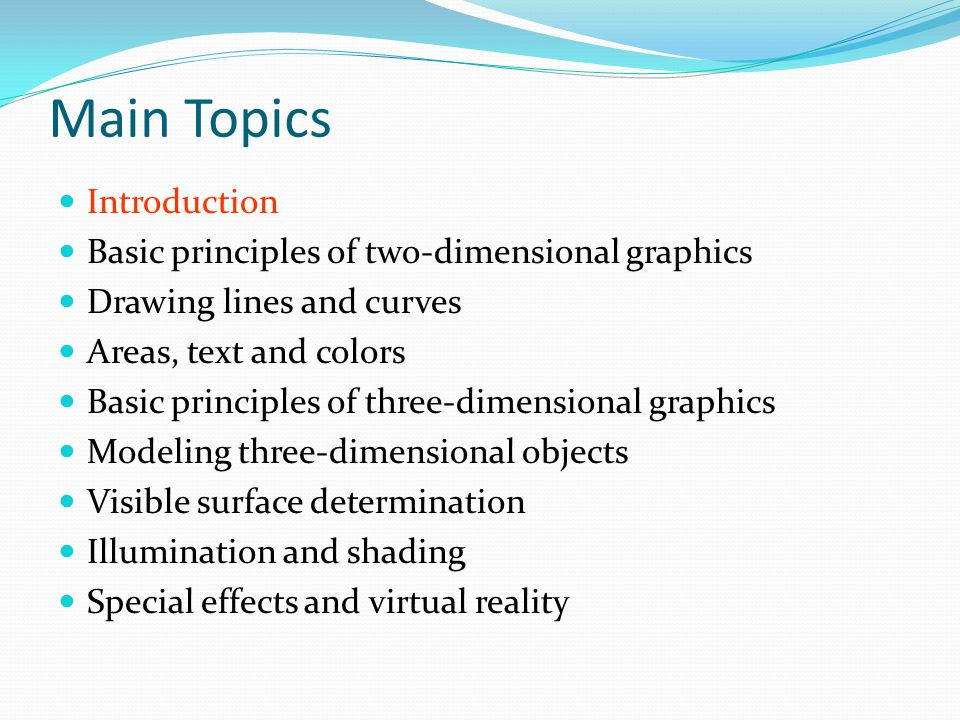 Main Topics Introduction Basic principles of two-dimensional graphics