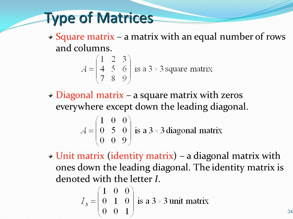 Type of Matrices Square matrix – a matrix with an equal number of rows and columns.