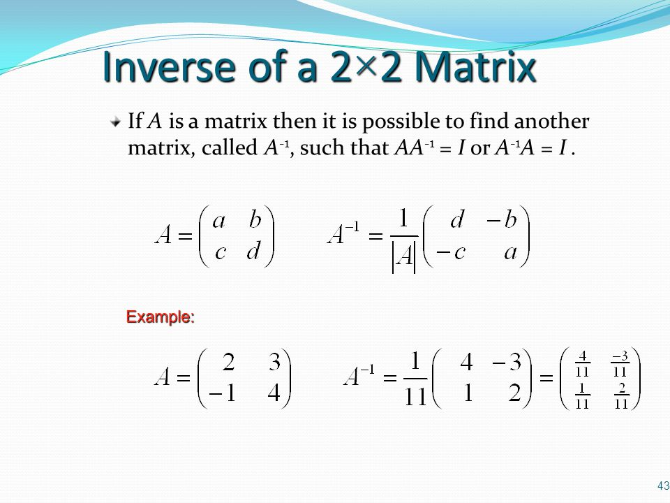Inverse of a 2×2 Matrix If A is a matrix then it is possible to find another matrix, called A-1, such that AA-1 = I or A-1A = I .