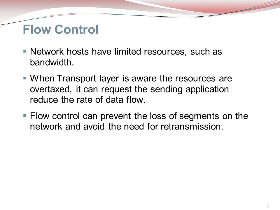 Flow Control Network hosts have limited resources, such as bandwidth.