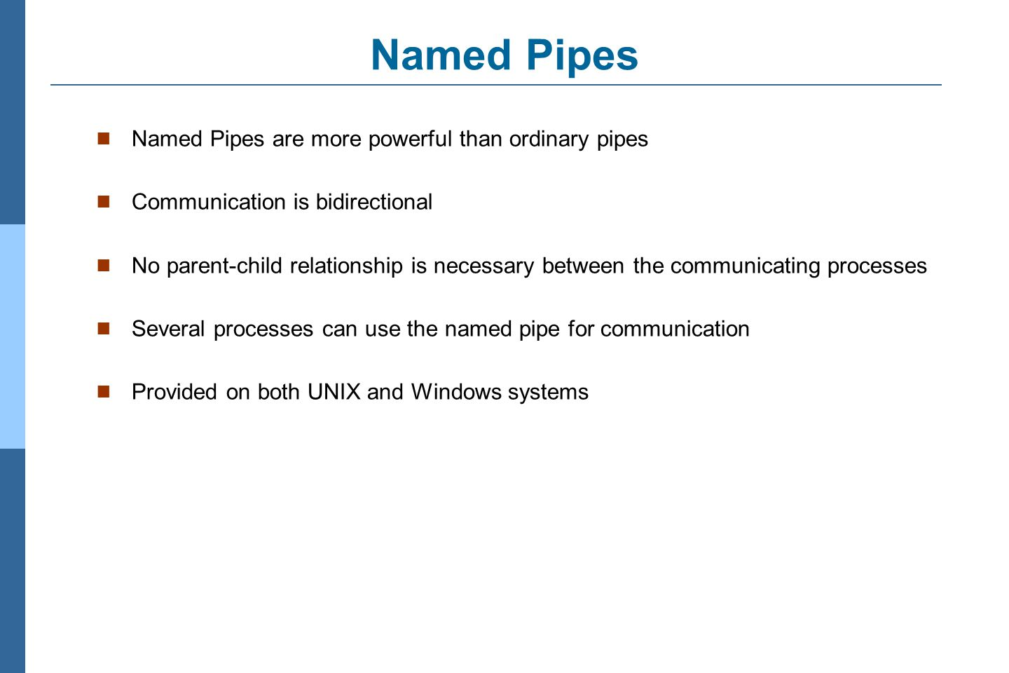 Named Pipes Named Pipes are more powerful than ordinary pipes