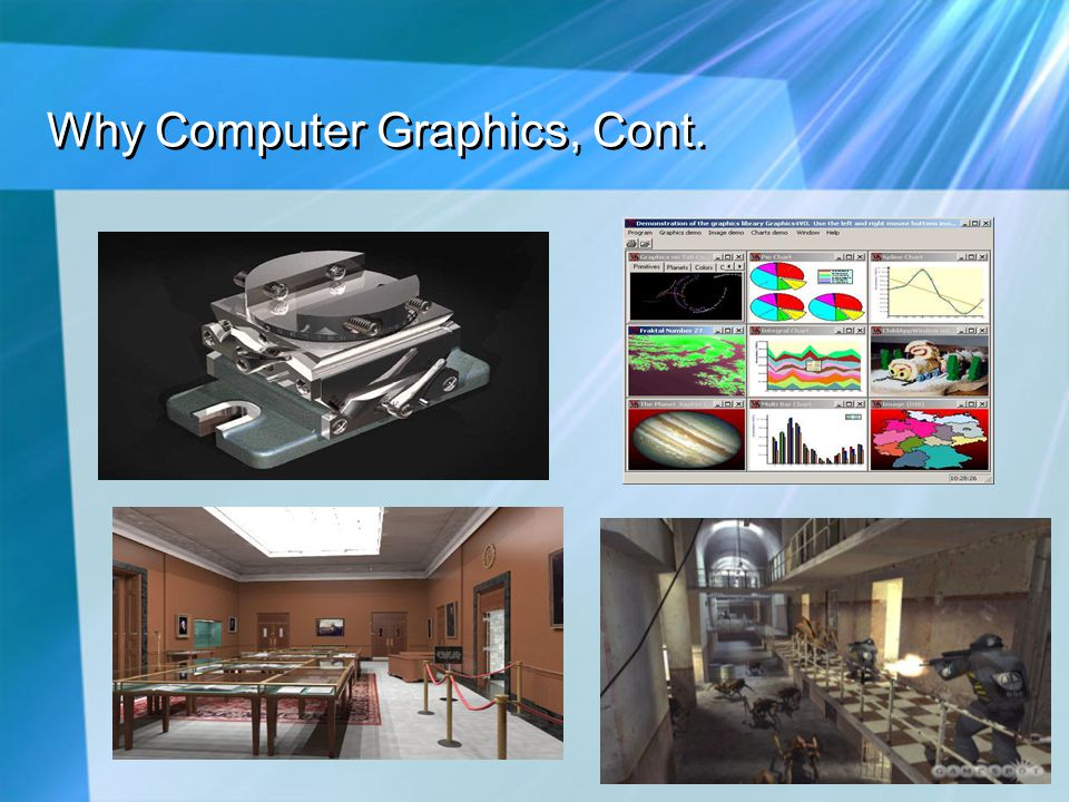 Why Computer Graphics, Cont.
