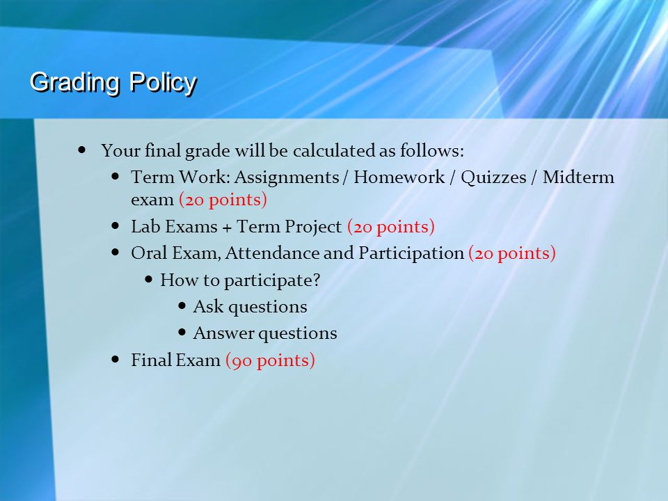 Grading Policy Your final grade will be calculated as follows:
