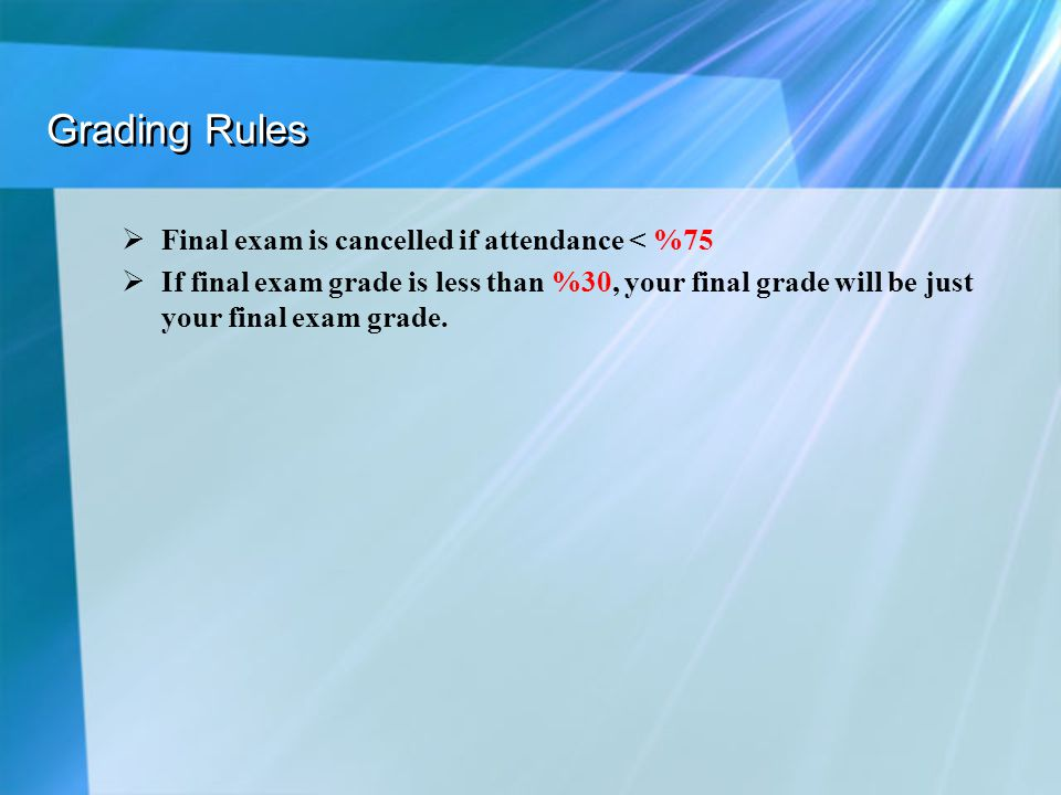 Grading Rules Final exam is cancelled if attendance < %75