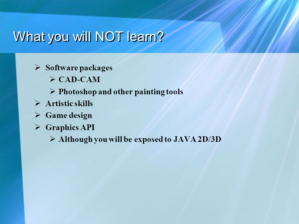 What you will NOT learn Software packages CAD-CAM