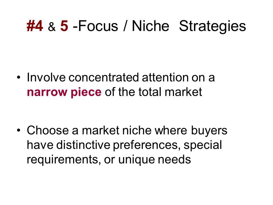 #4 & 5 -Focus / Niche Strategies