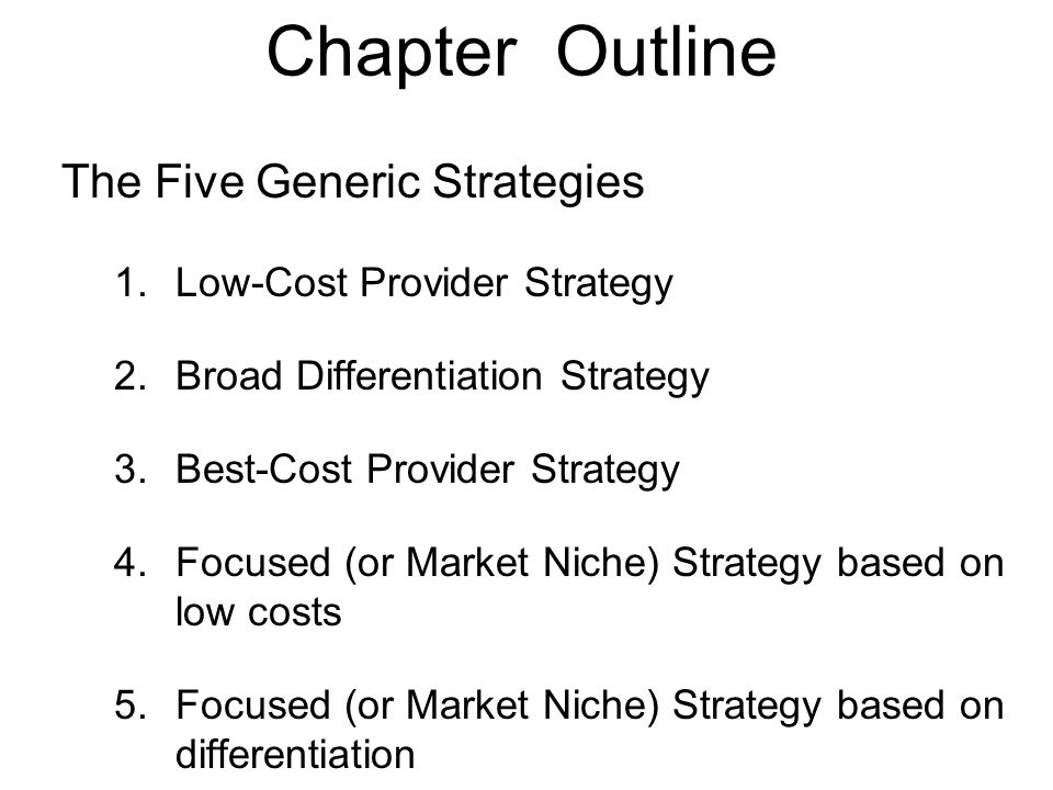 Chapter Outline The Five Generic Strategies Low-Cost Provider Strategy