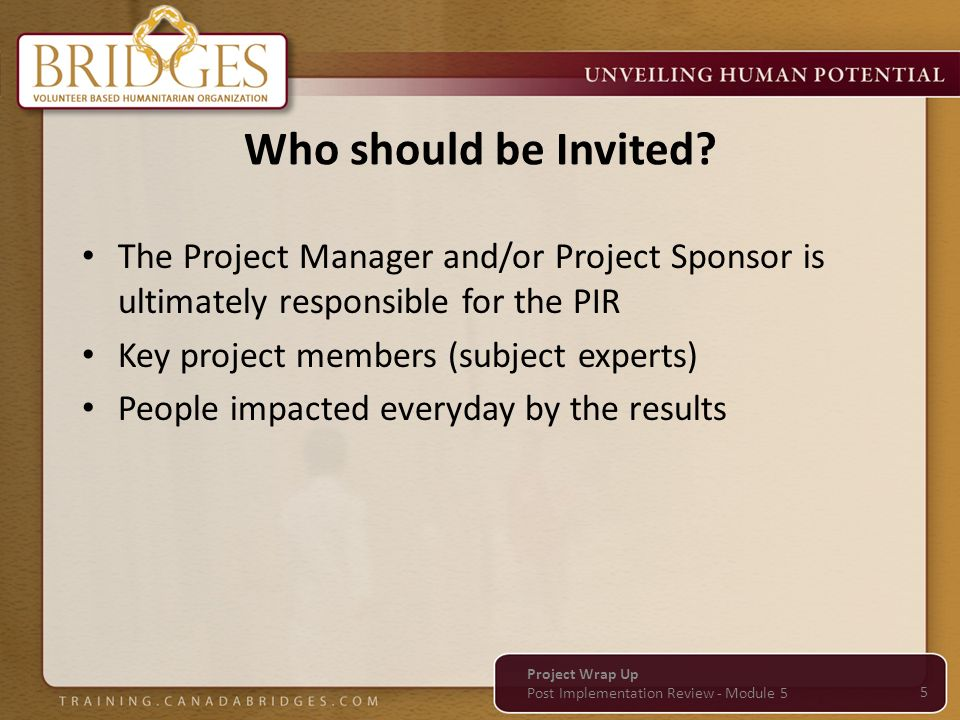 Who should be Invited The Project Manager and/or Project Sponsor is ultimately responsible for the PIR.