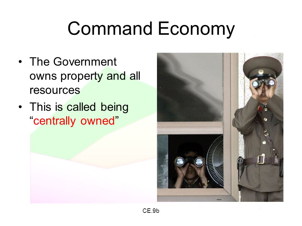 Command Economy The Government owns property and all resources