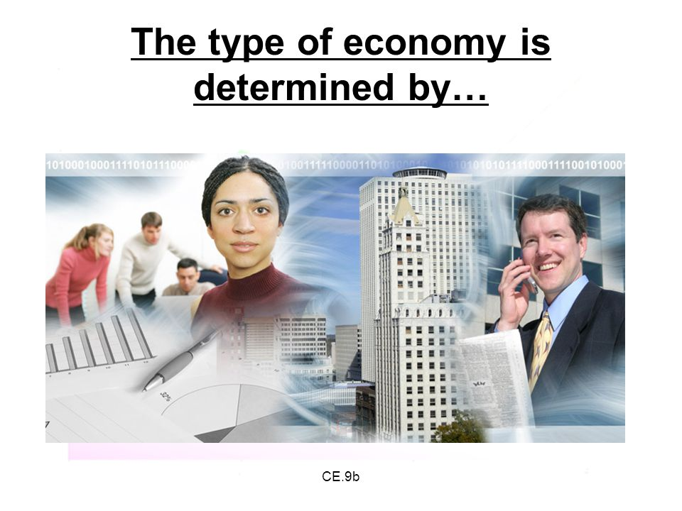 The type of economy is determined by…
