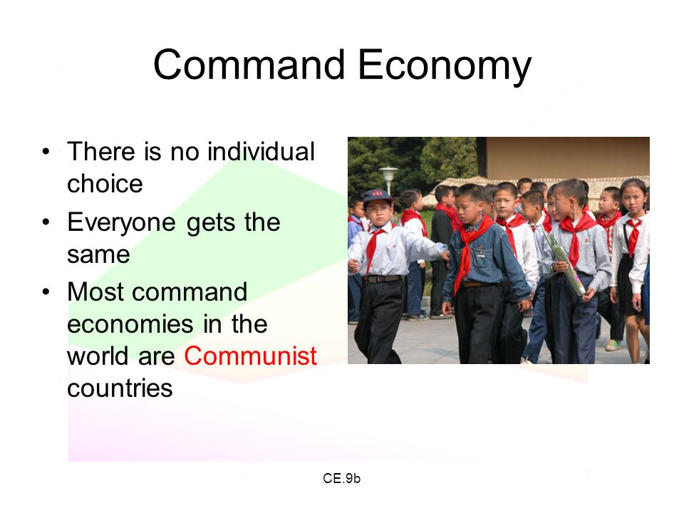 Command Economy There is no individual choice Everyone gets the same