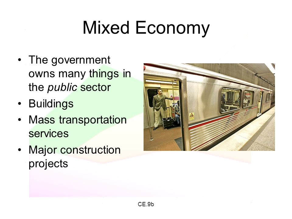 Mixed Economy The government owns many things in the public sector