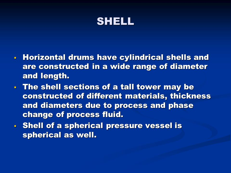 SHELL Horizontal drums have cylindrical shells and are constructed in a wide range of diameter and length.