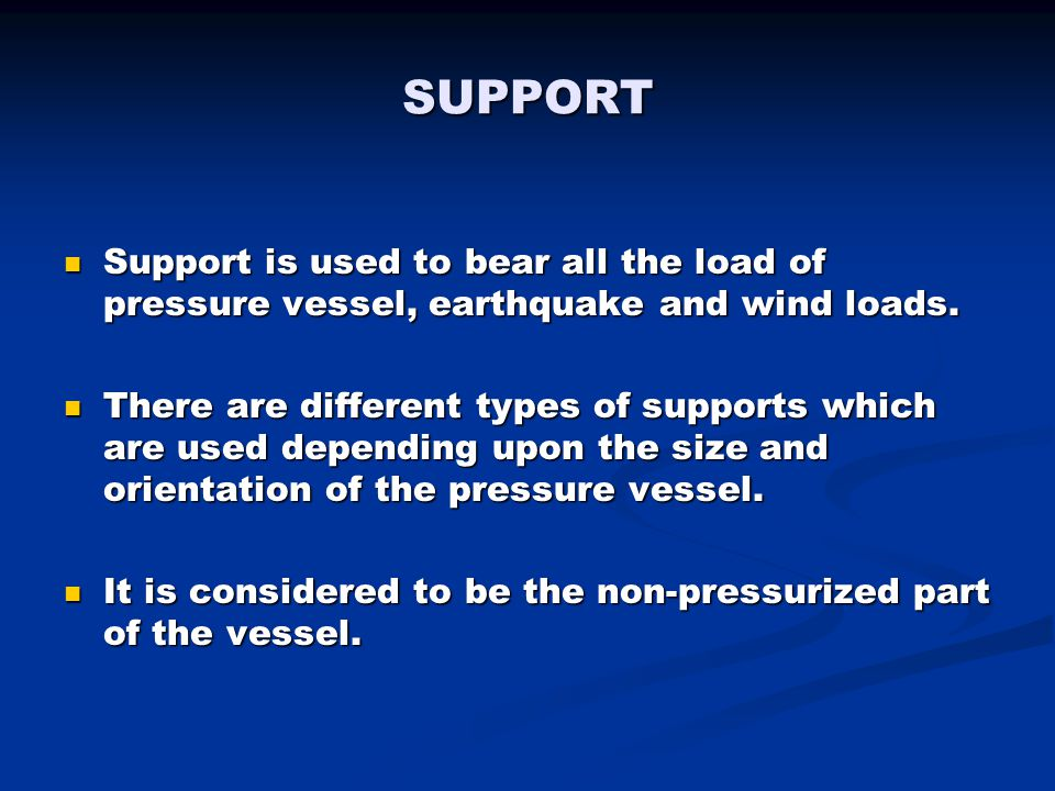 SUPPORT Support is used to bear all the load of pressure vessel, earthquake and wind loads.