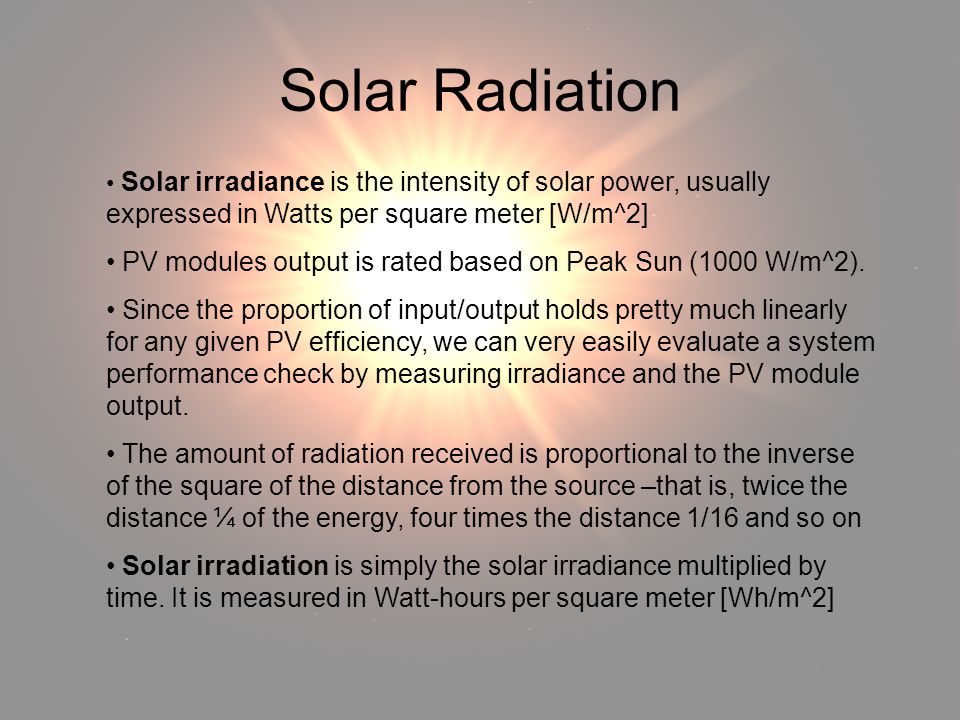 Solar Radiation Solar Radiation. Solar irradiance is the intensity of solar power, usually expressed in Watts per square meter [W/m^2]