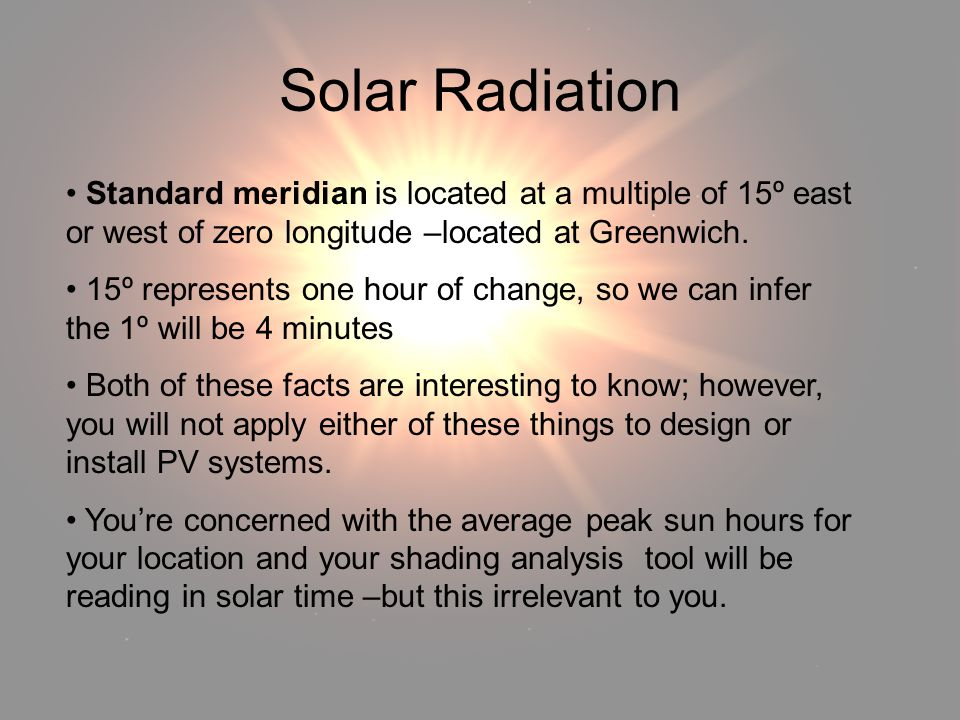 Solar Radiation Solar Radiation. Standard meridian is located at a multiple of 15º east or west of zero longitude –located at Greenwich.