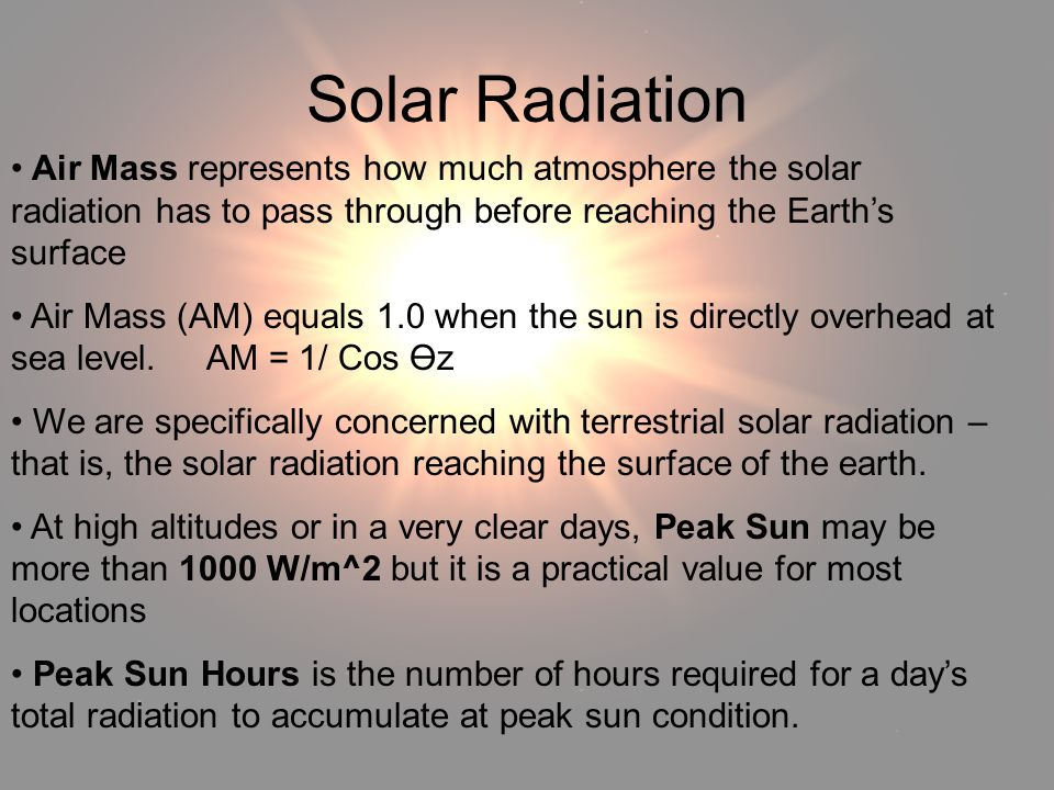 Solar Radiation Solar Radiation. Air Mass represents how much atmosphere the solar radiation has to pass through before reaching the Earth's surface.