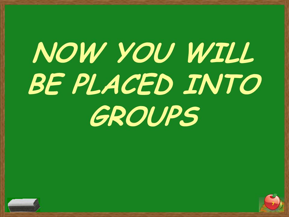 NOW YOU WILL BE PLACED INTO GROUPS