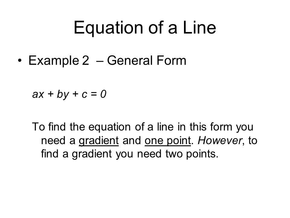 Equation of a Line Example 2 – General Form ax + by + c = 0