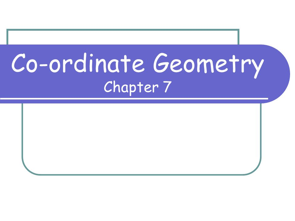 Co-ordinate Geometry Chapter 7
