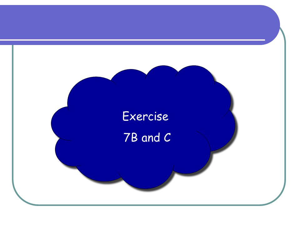 Exercise 7B and C