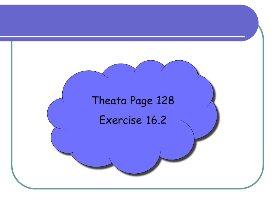 Theata Page 128 Exercise 16.2