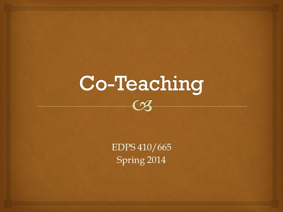 Co-Teaching EDPS 410/665 Spring 2014