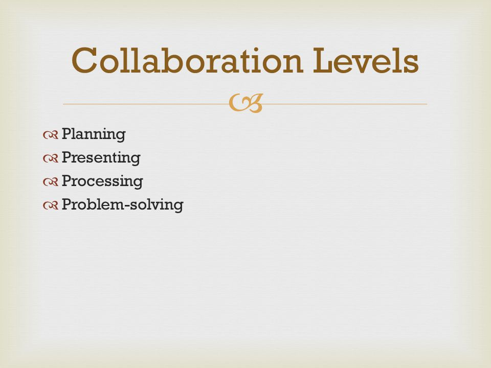 Collaboration Levels Planning Presenting Processing Problem-solving