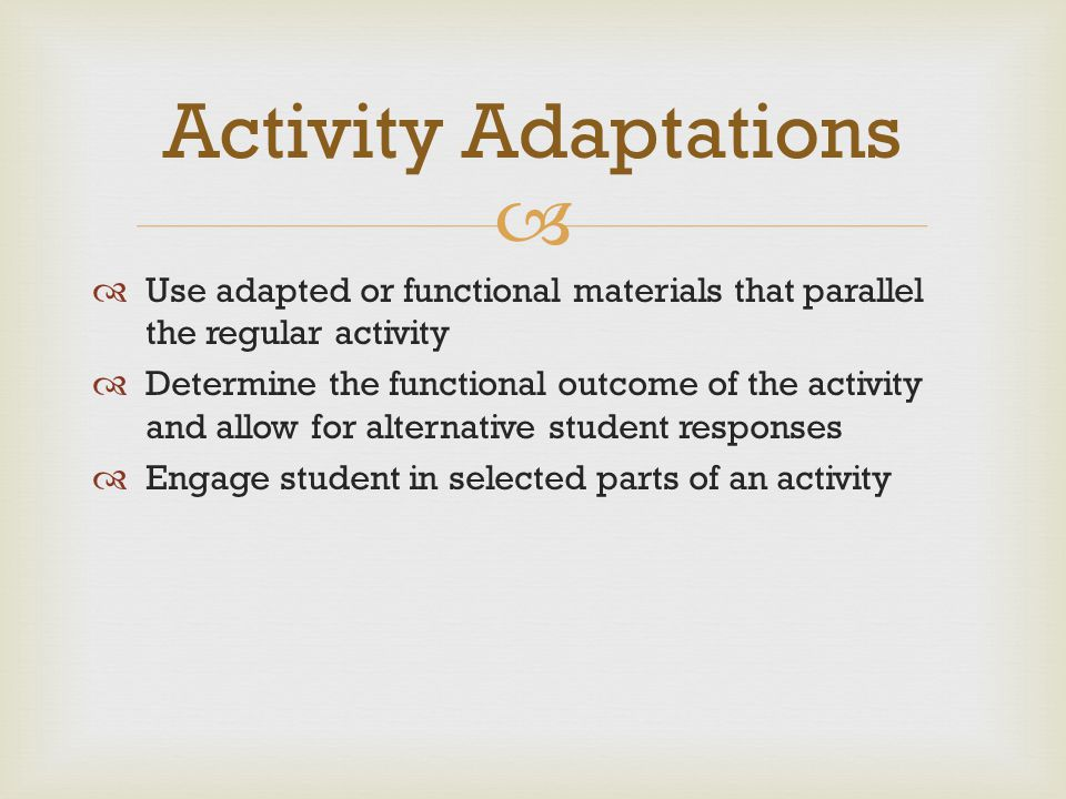 Activity Adaptations Use adapted or functional materials that parallel the regular activity.