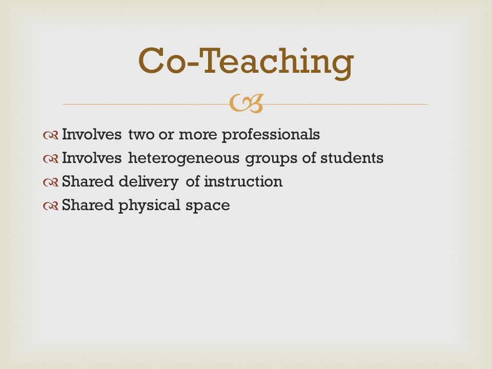 Co-Teaching Involves two or more professionals