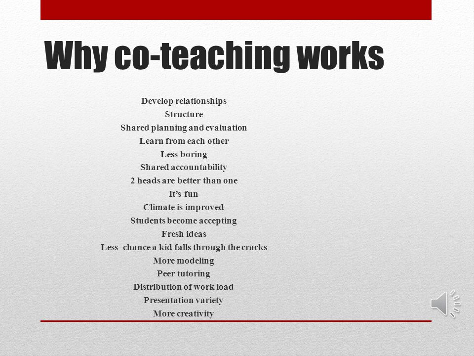 Why co-teaching works Develop relationships Structure