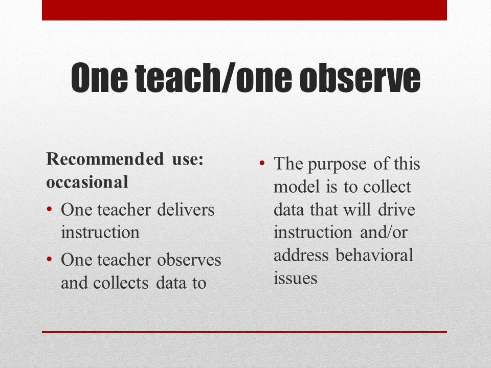 One teach/one observe Recommended use: occasional
