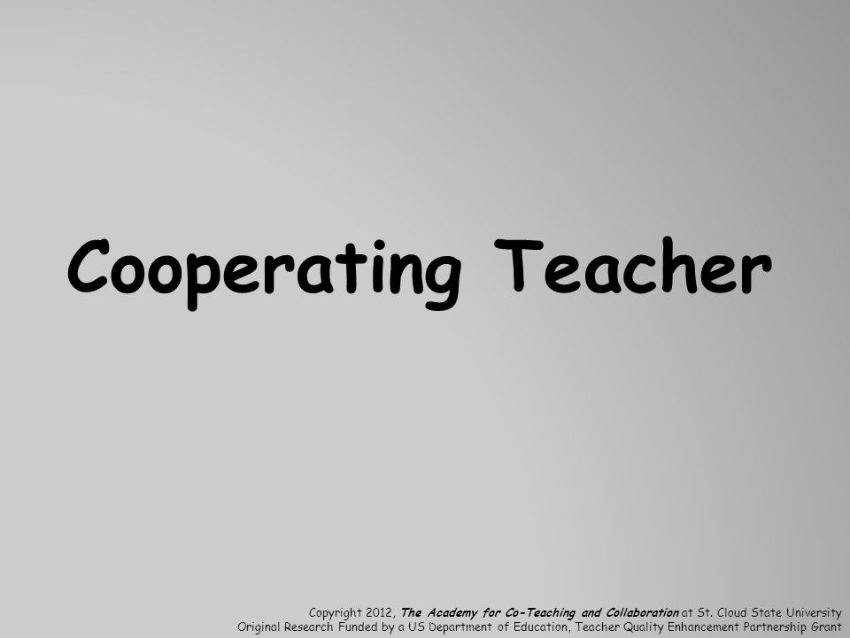 Cooperating Teacher Copyright 2012, The Academy for Co-Teaching and Collaboration at St. Cloud State University.