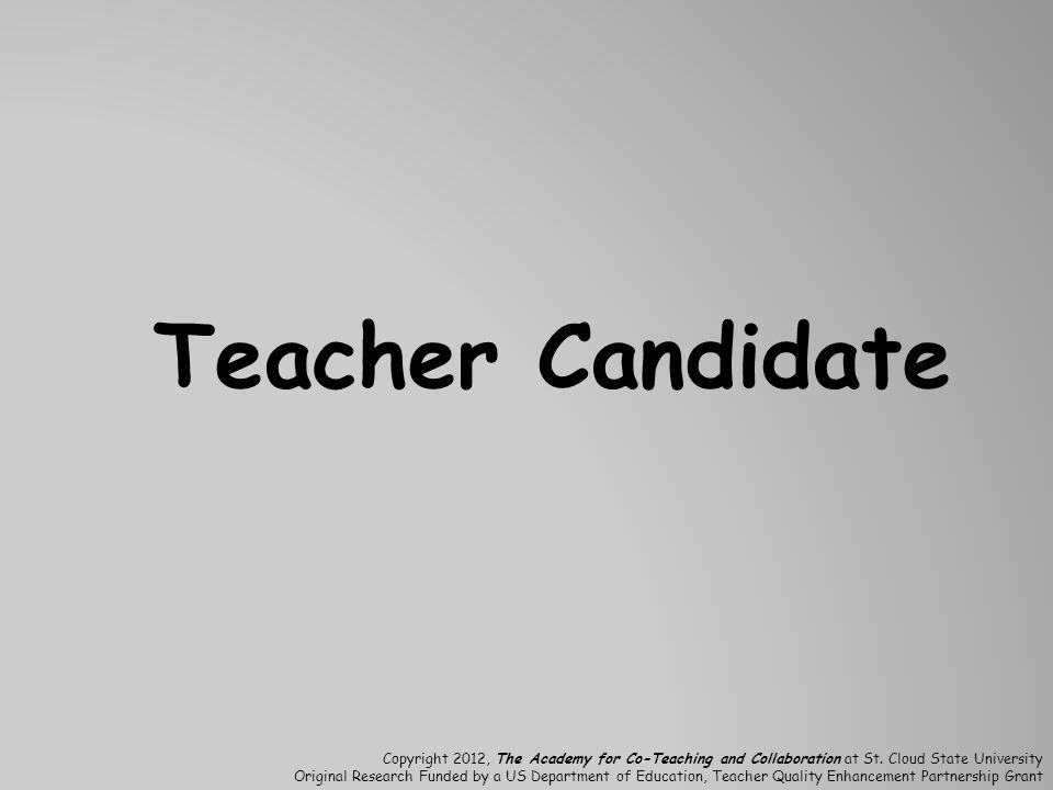 Teacher Candidate Copyright 2012, The Academy for Co-Teaching and Collaboration at St. Cloud State University.