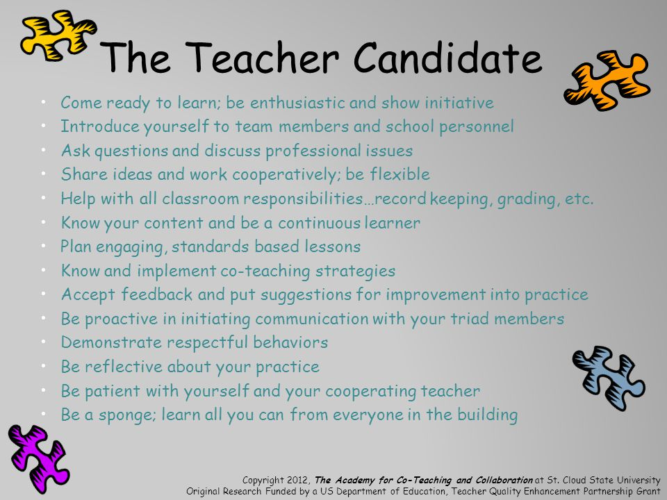 The Teacher Candidate Come ready to learn; be enthusiastic and show initiative. Introduce yourself to team members and school personnel.