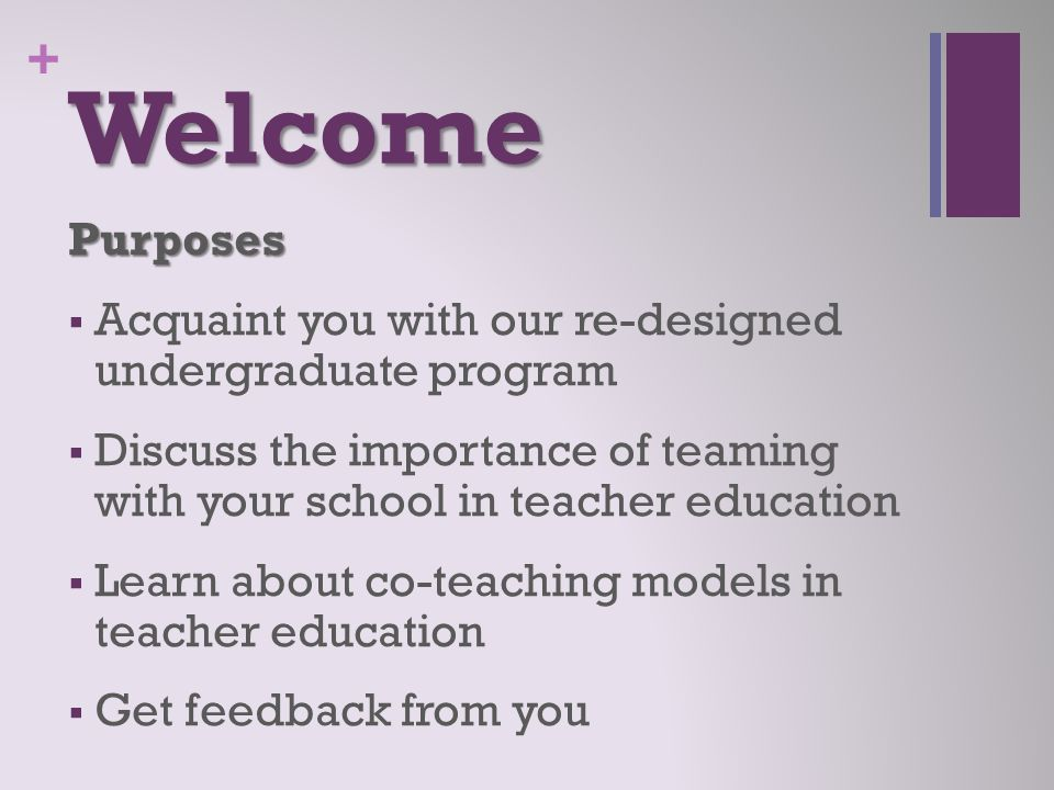 Welcome Purposes. Acquaint you with our re-designed undergraduate program.