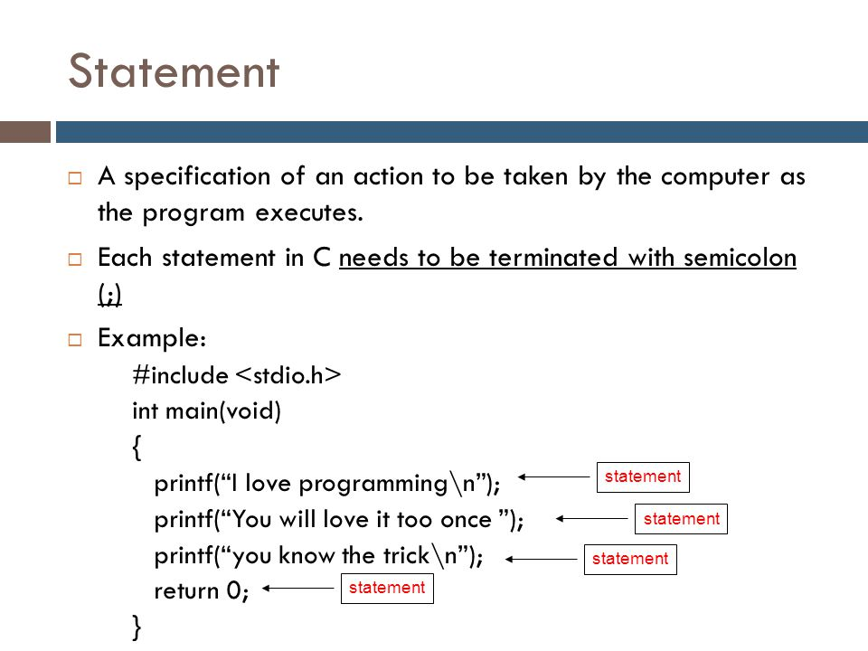 Statement A specification of an action to be taken by the computer as the program executes.
