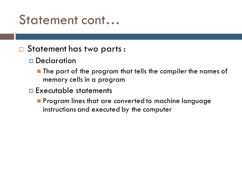 Statement cont… Statement has two parts : Declaration