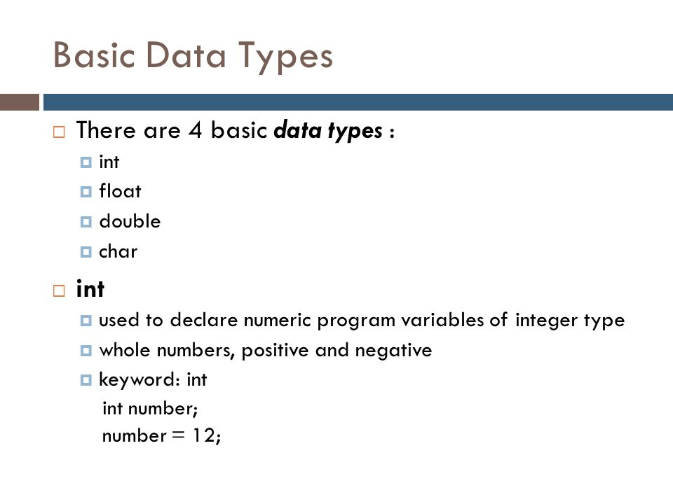 Basic Data Types There are 4 basic data types : int float double char
