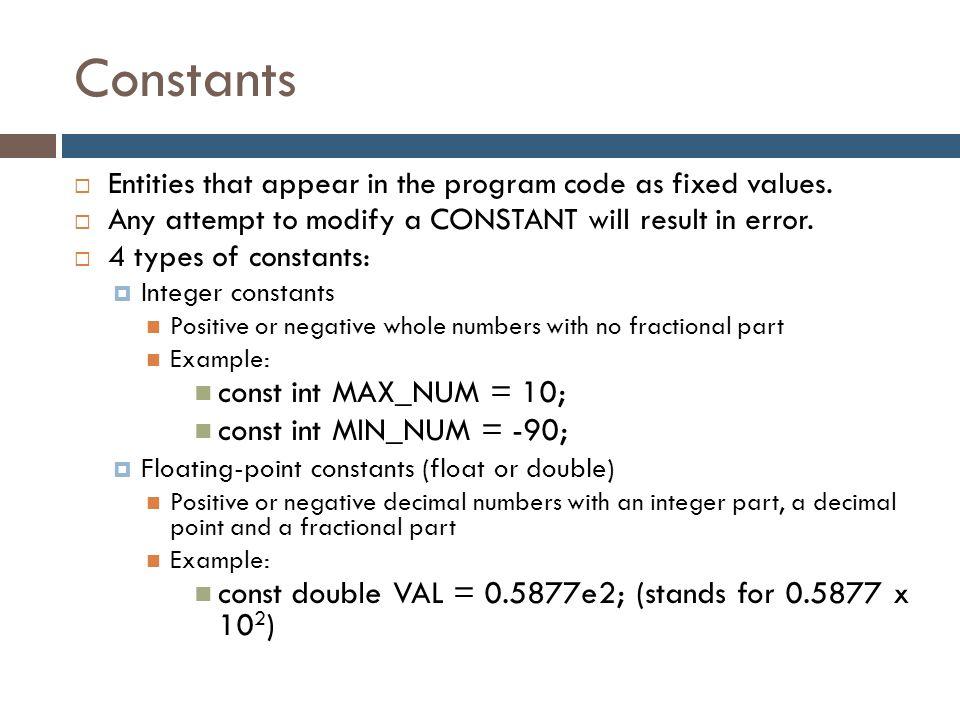Constants const int MAX_NUM = 10; const int MIN_NUM = -90;