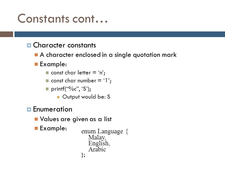 Constants cont… Character constants Enumeration