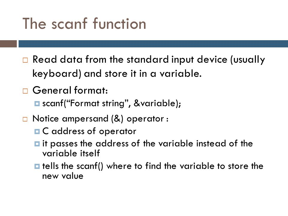 The scanf function Read data from the standard input device (usually keyboard) and store it in a variable.