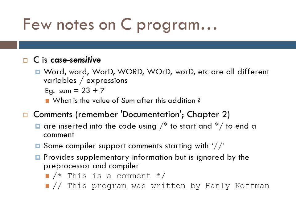 Few notes on C program… C is case-sensitive