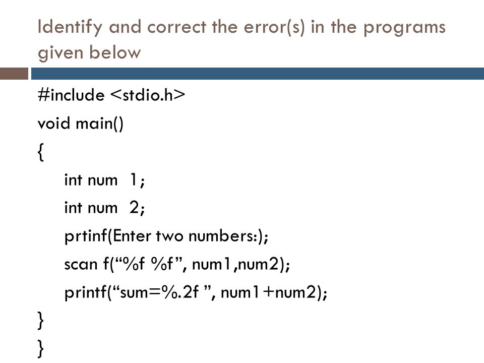 Identify and correct the error(s) in the programs given below