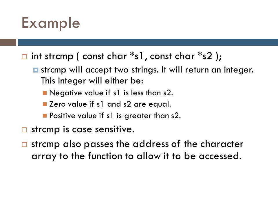 Example int strcmp ( const char *s1, const char *s2 );