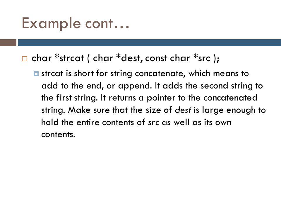 Example cont… char *strcat ( char *dest, const char *src );