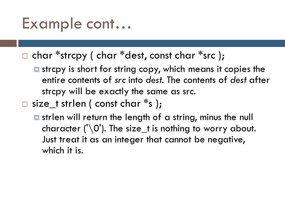 Example cont… char *strcpy ( char *dest, const char *src );